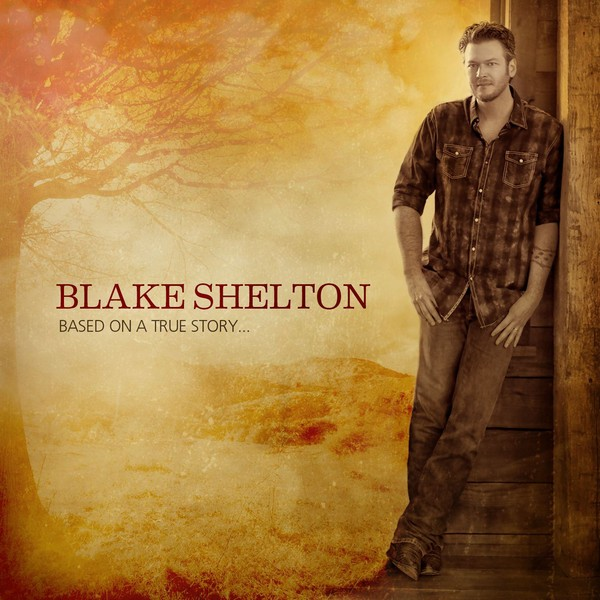 Blake Shelton - Based on a True Story... (Deluxe Version)(2013)[iTunes Plus AAC M4A]