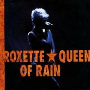 Roxette - Queen Of Rain (Single)