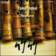 《竹竹》 Také Daké: Bamboo Born---海山尺八专辑Také Daké  Neptune: Asian Roots - 墨舞斋主人湖北刘学武 - 墨舞斋主人湖北刘学武的博客