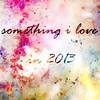something i love in 2013
